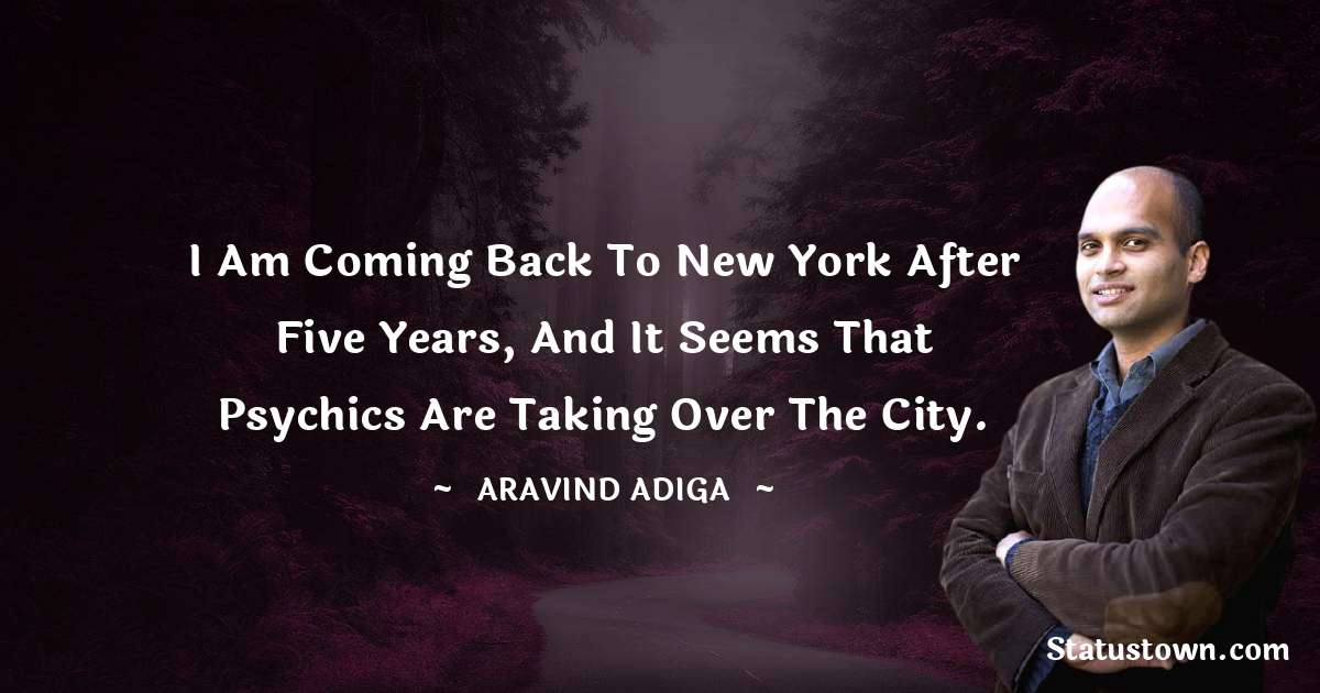 I am coming back to New York after five years, and it seems that psychics are taking over the city. - Aravind Adiga download