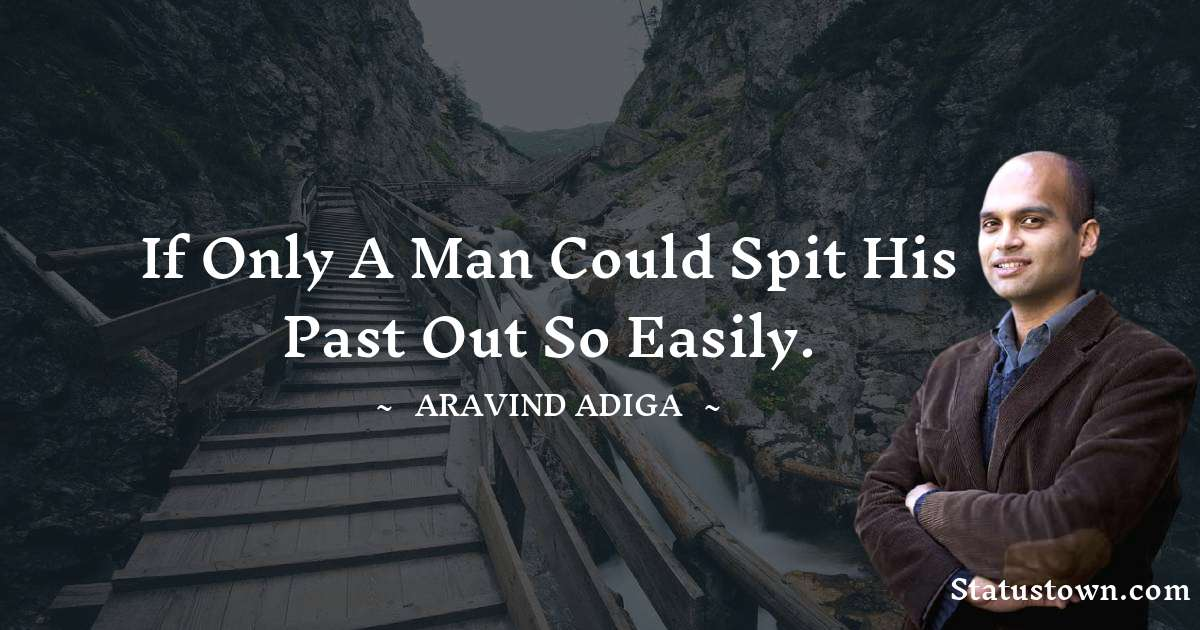 If only a man could spit his past out so easily. - Aravind Adiga download