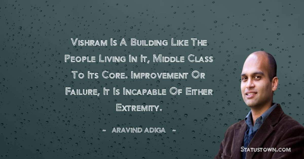Vishram is a building like the people living in it, middle class to its core. Improvement or failure, it is incapable of either extremity. - Aravind Adiga download