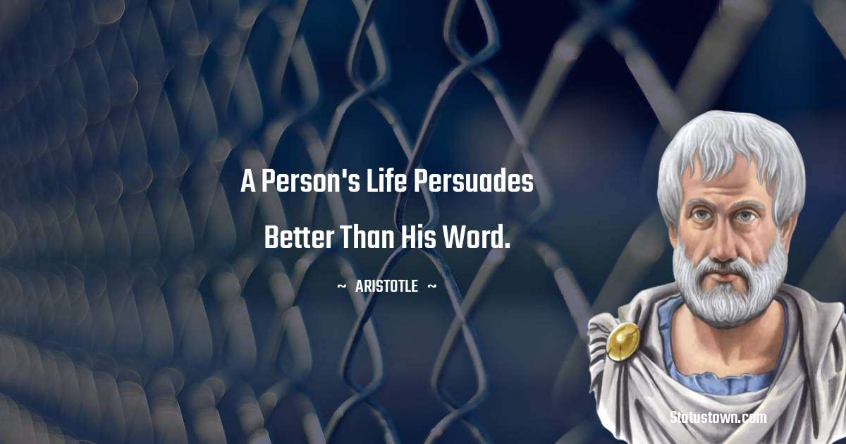 A person's life persuades better than his word.
