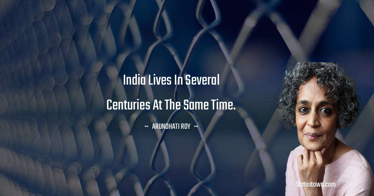 India lives in several centuries at the same time. - Arundhati Roy download