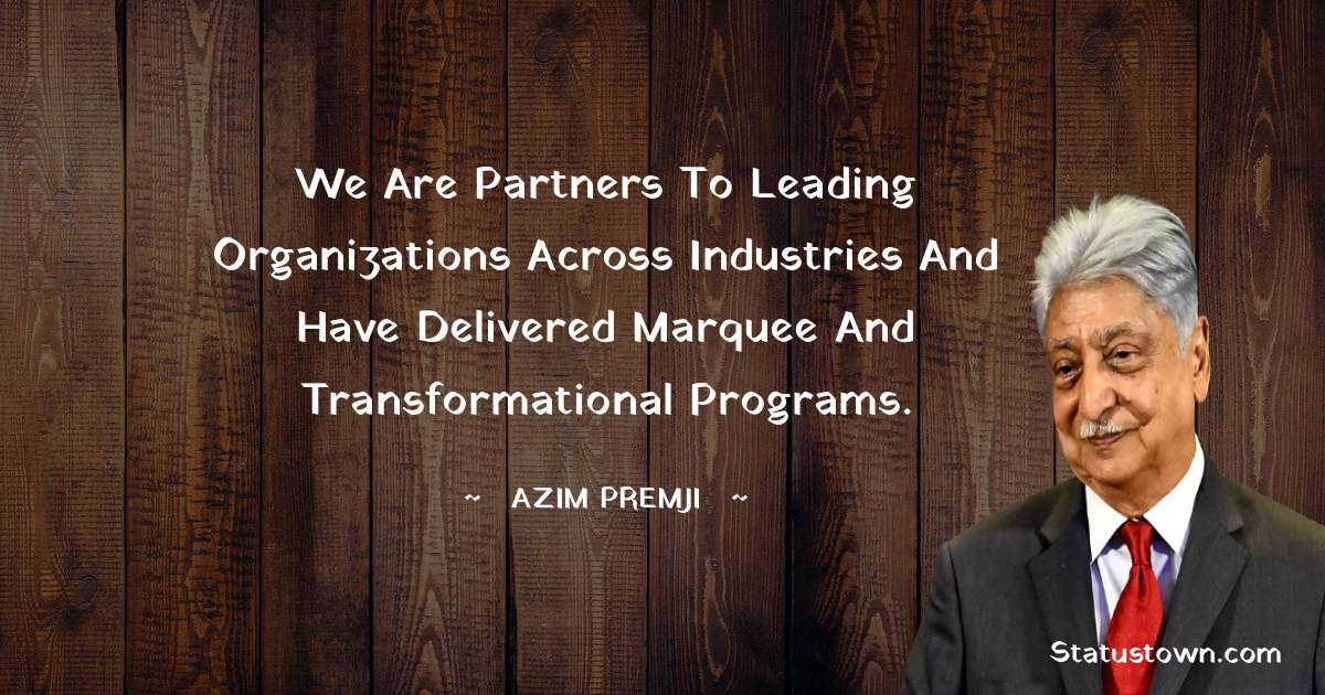 We are partners to leading organizations across industries and have delivered marquee and transformational programs. - Azim Premji download