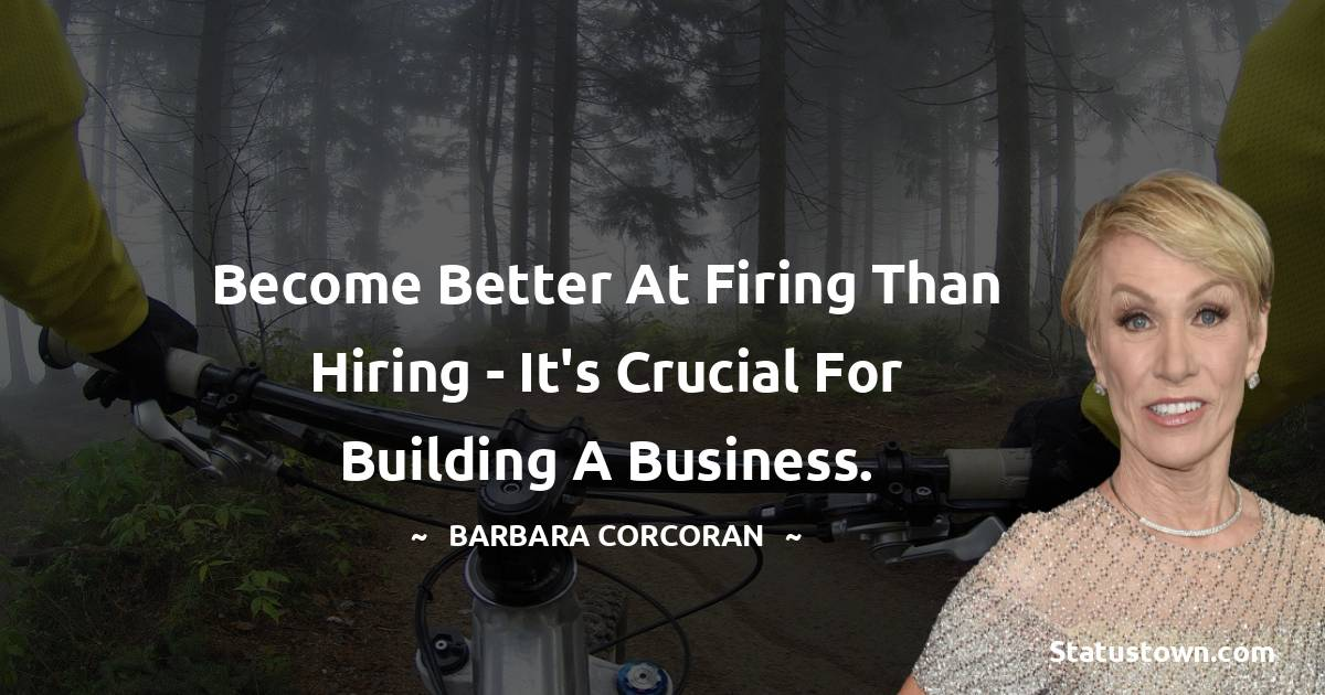 Become better at firing than hiring - it's crucial for building a business.