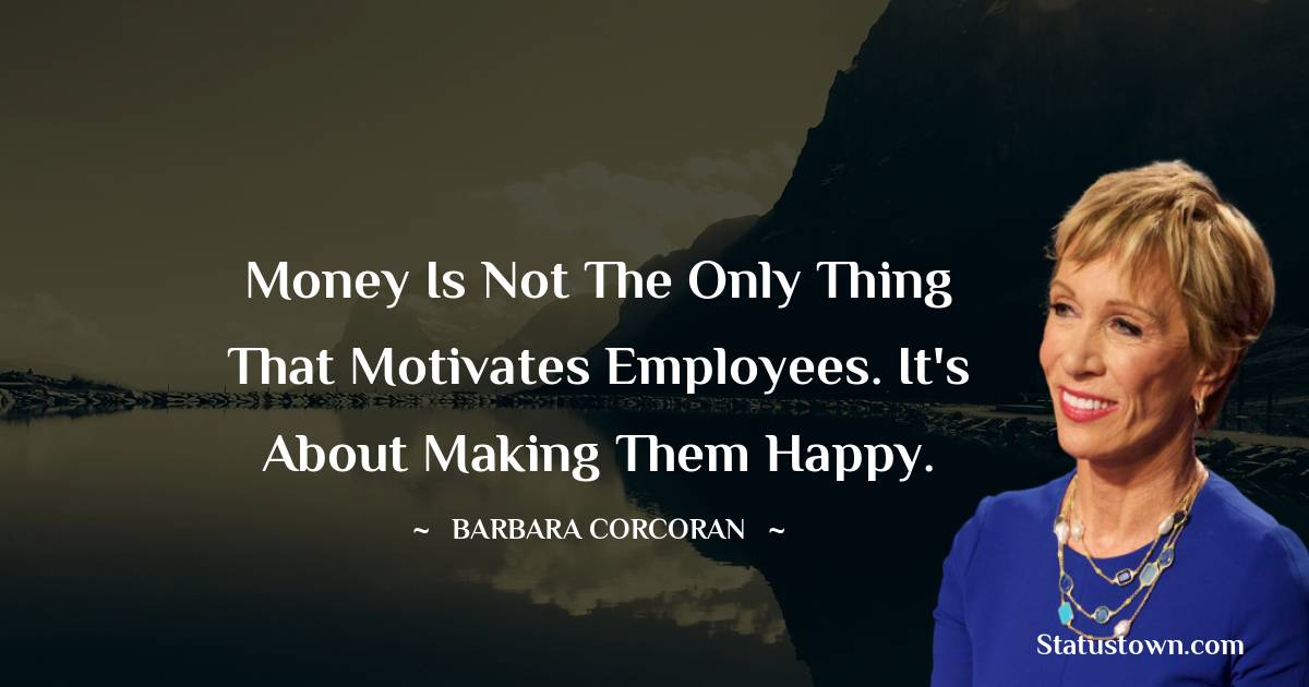 Money is not the only thing that motivates employees. It's about making them happy.