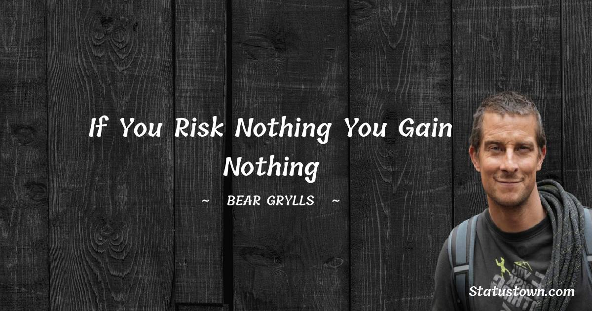 Bear Grylls Positive Quotes