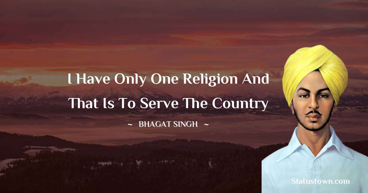 I have only one religion and that is to serve the country