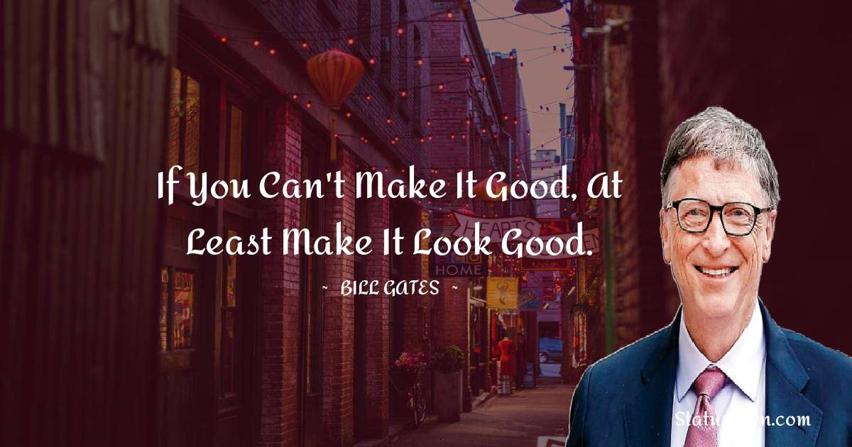 If you can't make it good, at least make it look good.
