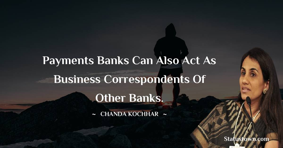 Payments banks can also act as business correspondents of other banks. - Chanda Kochhar download