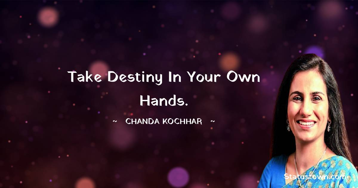 Take destiny in your own hands. - Chanda Kochhar download