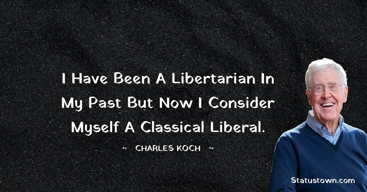 I have been a libertarian in my past but now I consider myself a classical liberal.