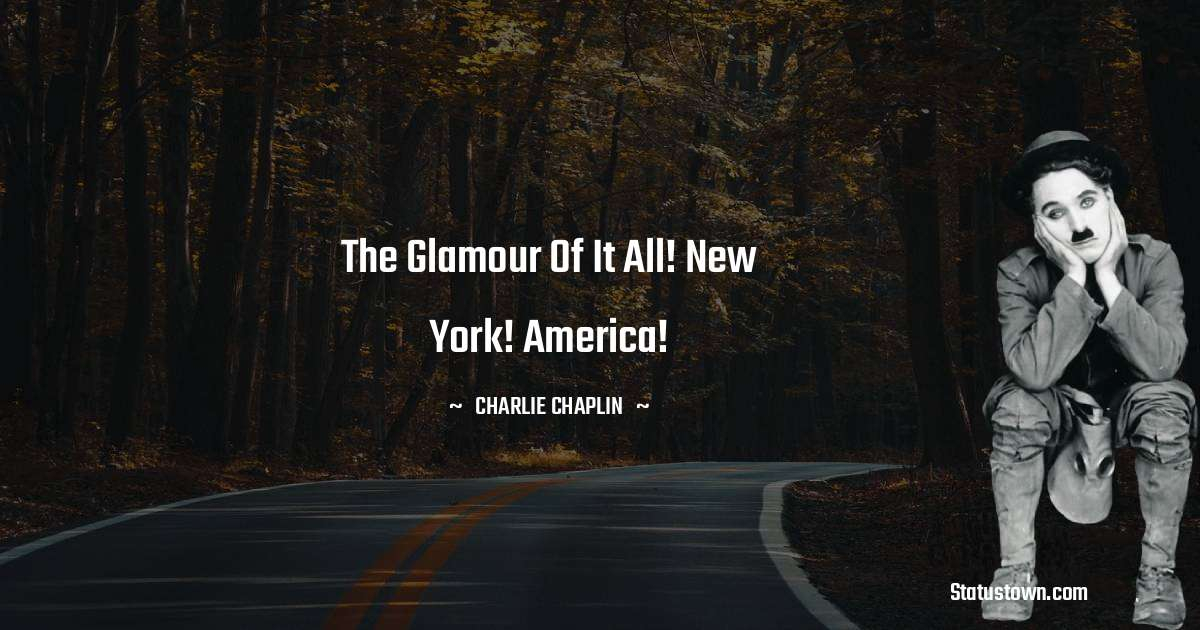 The glamour of it all! New York! America!