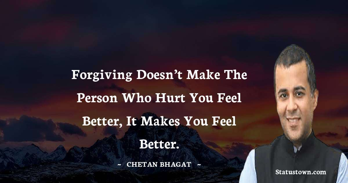 Forgiving doesn't make the person who hurt you feel better, it makes you feel better.