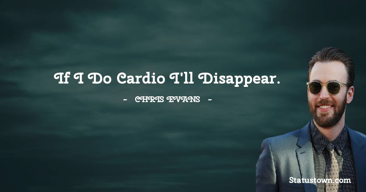 If I do cardio I'll disappear.