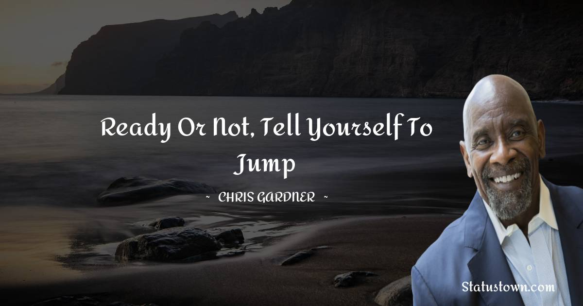 Ready or not, Tell yourself to jump
