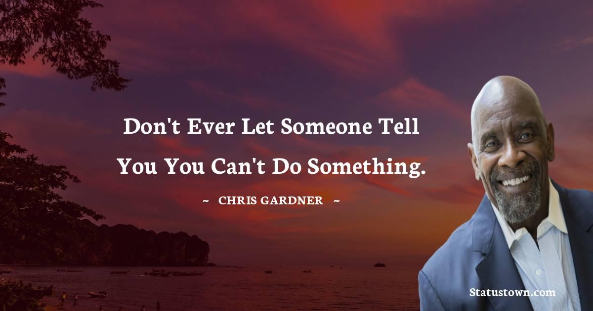 Chris Gardner Short Quotes