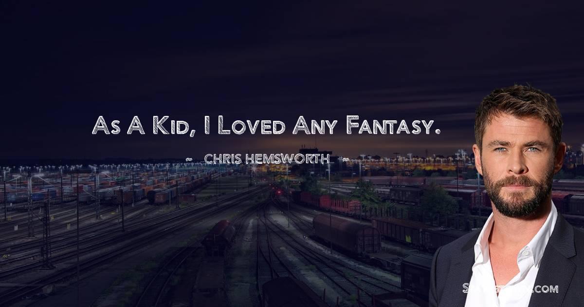 As a kid, I loved any fantasy.