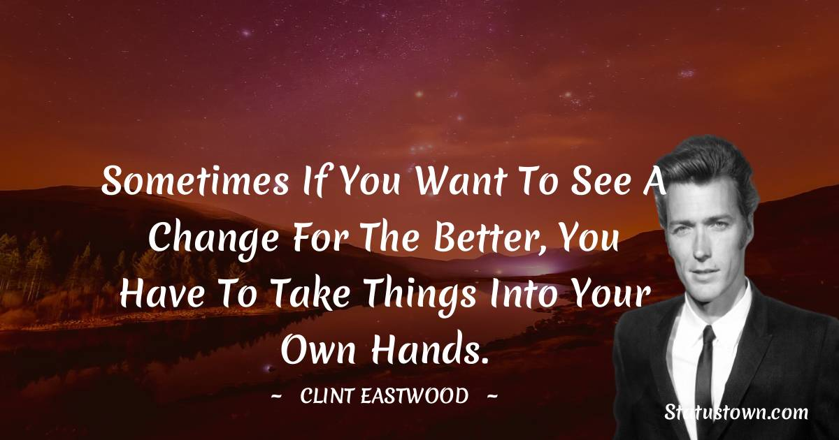Sometimes if you want to see a change for the better, you have to take things into your own hands.