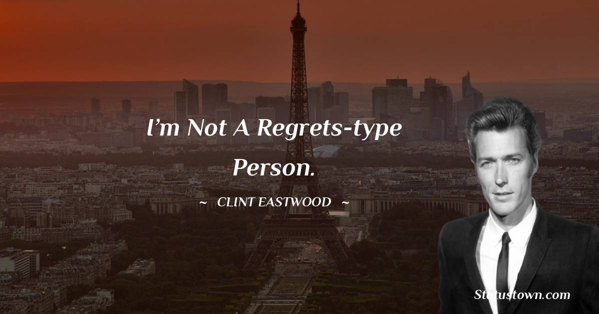Clint Eastwood Amazing Quotes