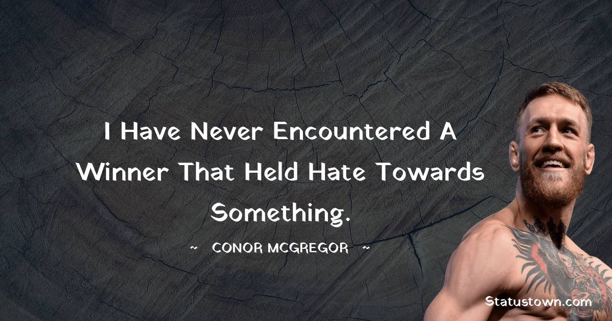 I have never encountered a winner that held hate towards something.
