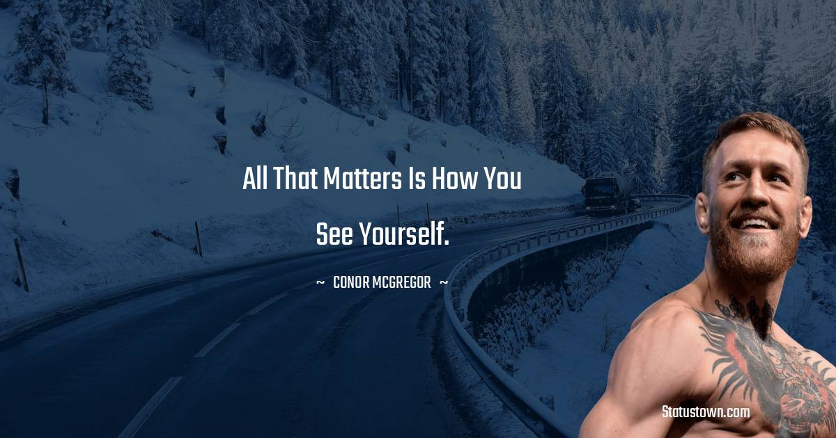 All that matters is how you see yourself.