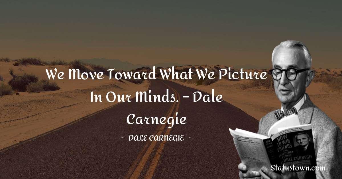 Dale Carnegie  Short Quotes