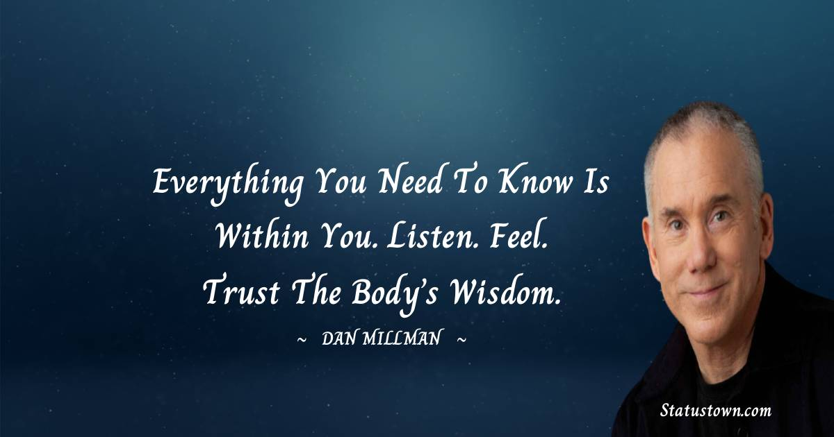 Everything you need to know is within you. Listen. Feel. Trust the body's wisdom.
