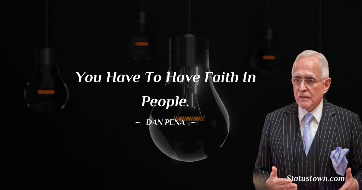 You have to have faith in people.