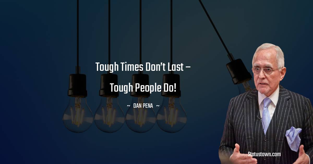 Tough times don't last – tough people do!