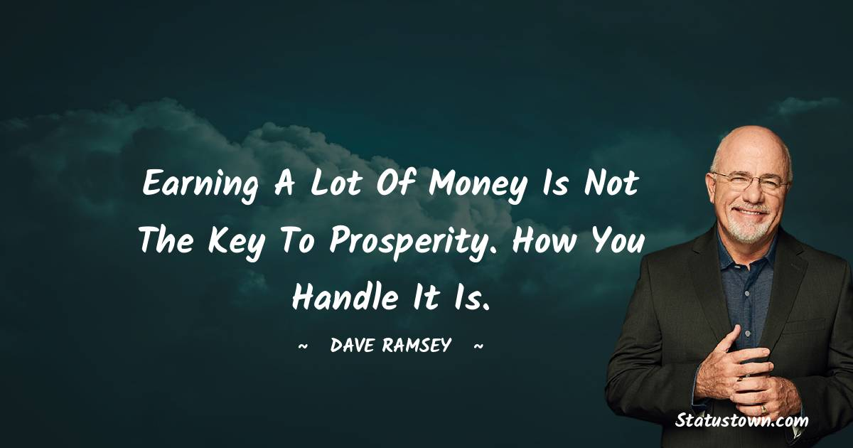 Earning a lot of money is not the key to prosperity. How you handle it is.