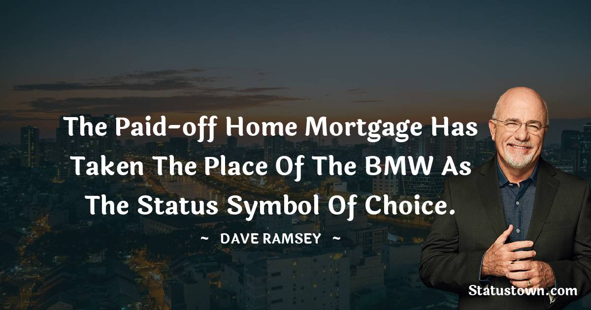 The paid-off home mortgage has taken the place of the BMW as the status symbol of choice.