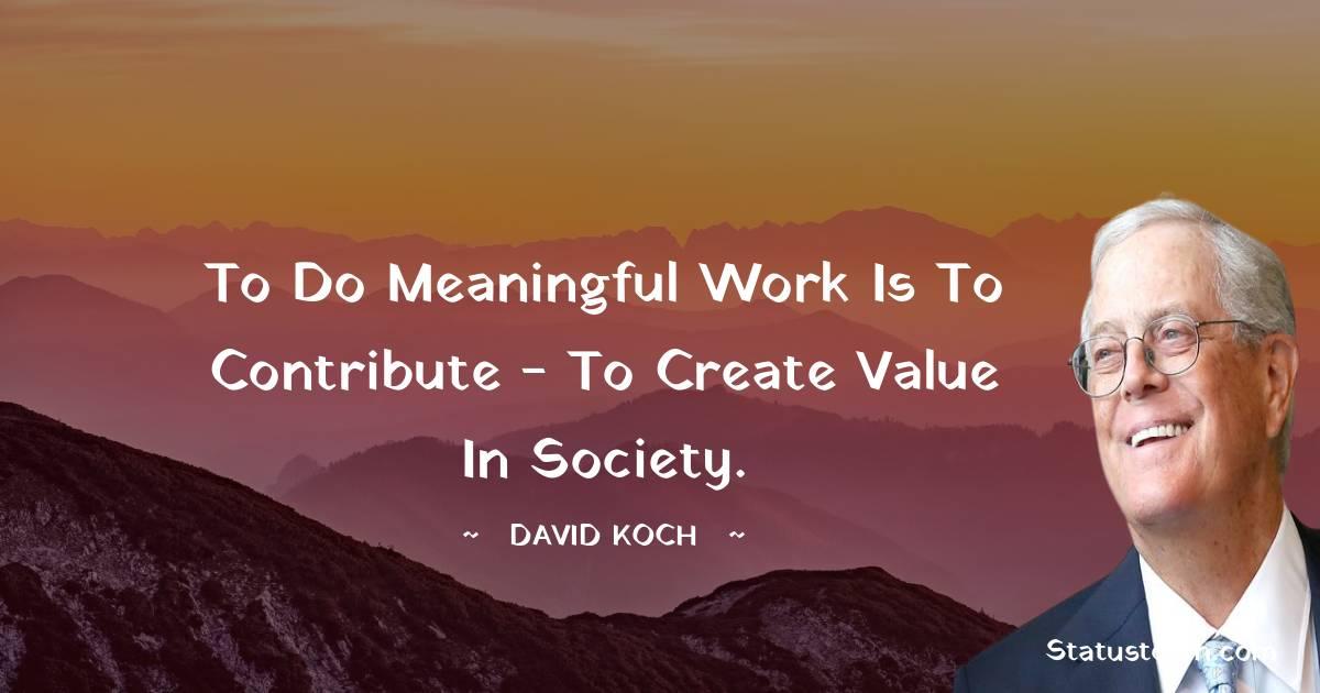 David Koch Positive Quotes