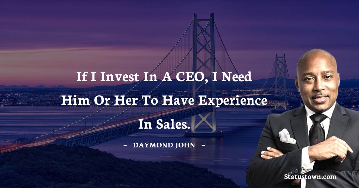 If I invest in a CEO, I need him or her to have experience in sales.