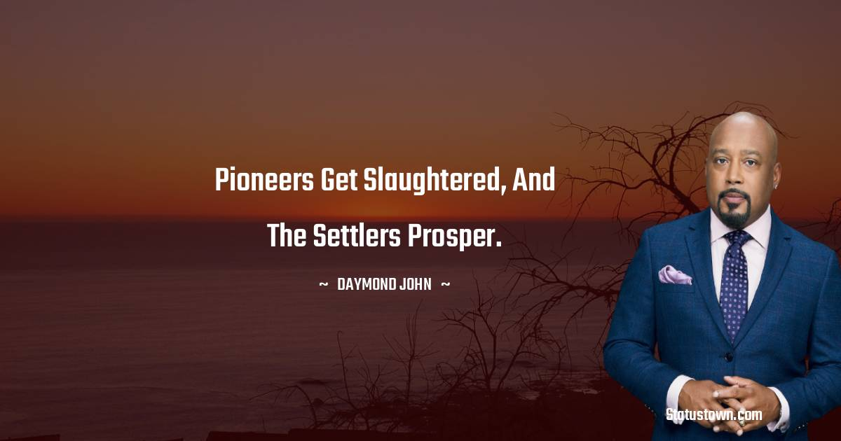 Pioneers get slaughtered, and the settlers prosper.