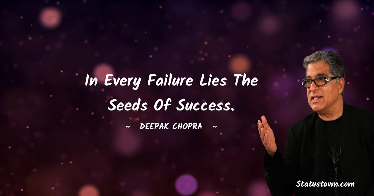 In every failure lies the seeds of success.