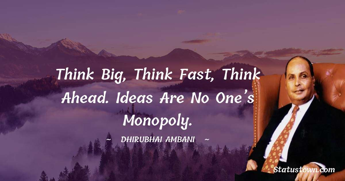 Think big, think fast, think ahead. Ideas are no one's monopoly.
