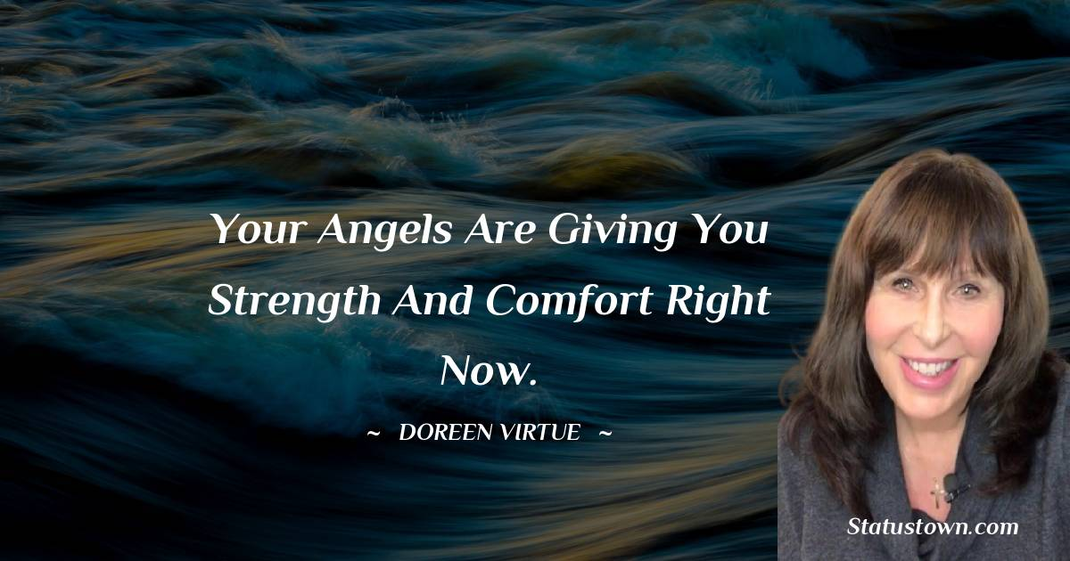 Your angels are giving you strength and comfort right now.