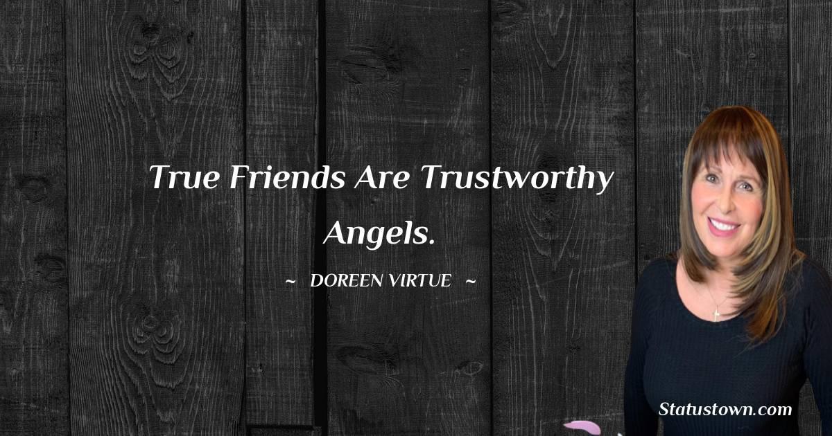 True friends are trustworthy angels.