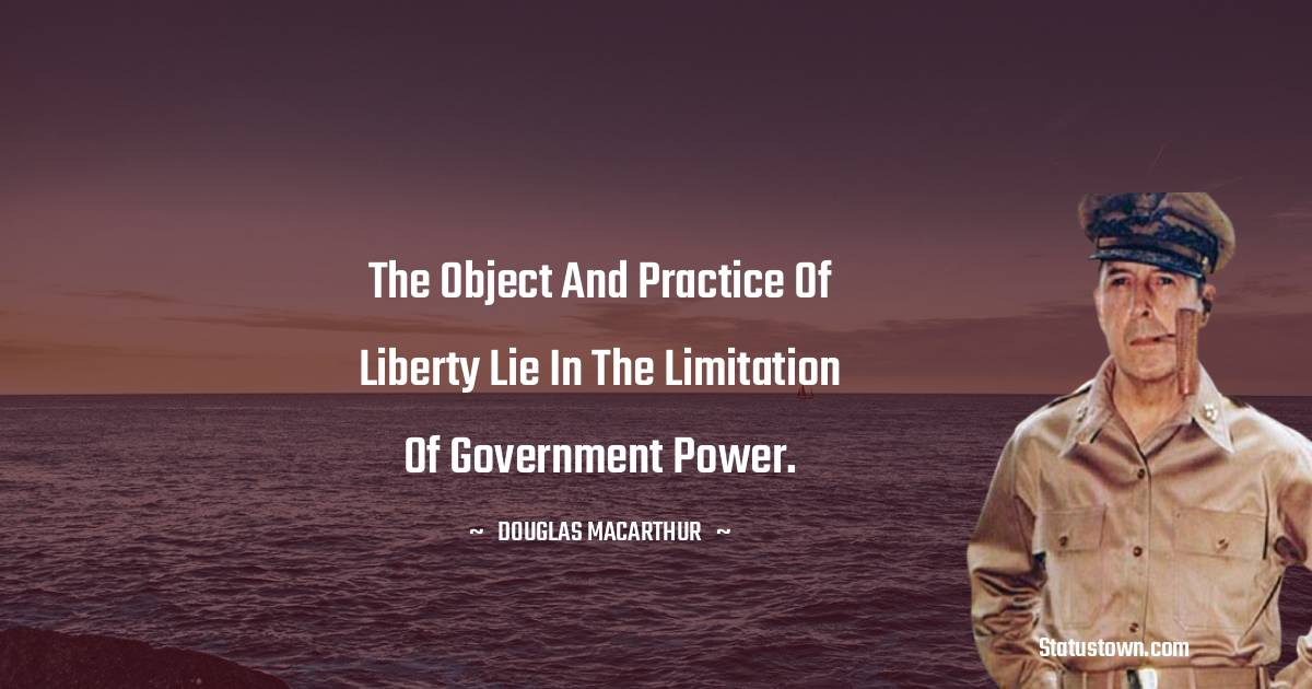 The object and practice of liberty lie in the limitation of government power.