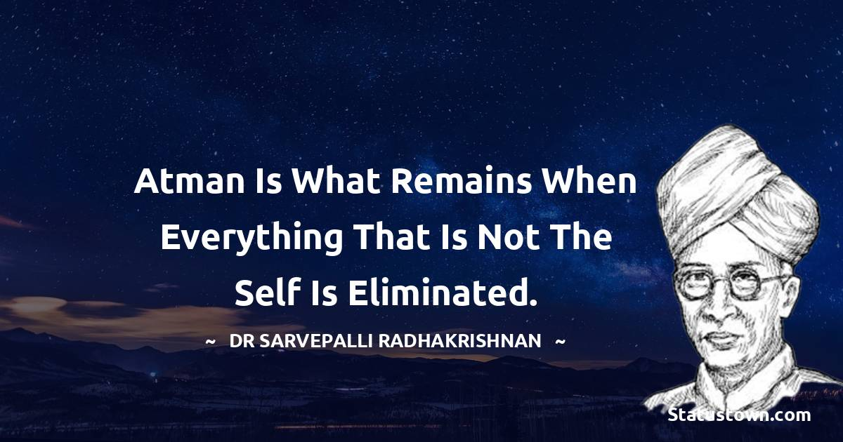 Atman is what remains when everything that is not the self is eliminated.