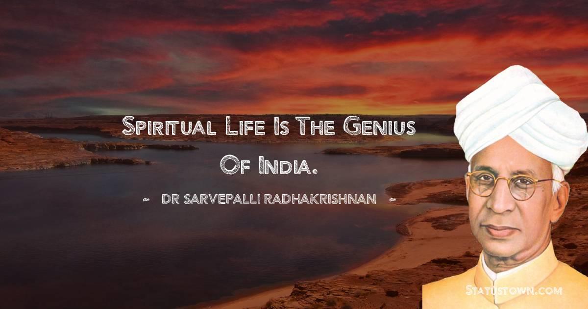 Spiritual life is the genius of India.