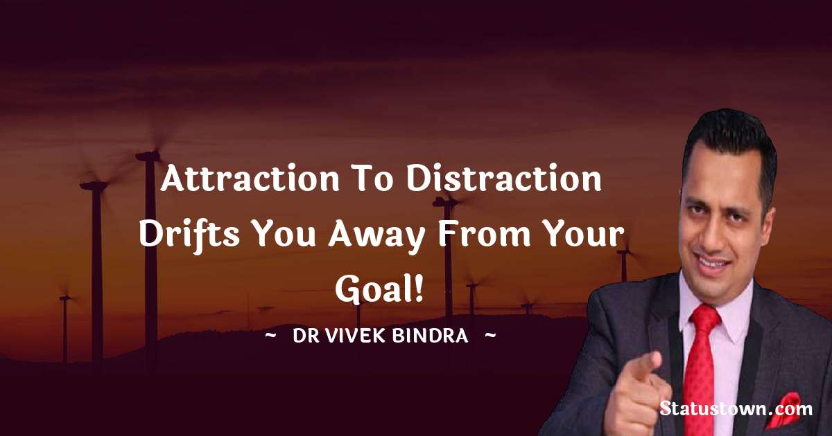 Attraction to Distraction Drifts you away from your goal!