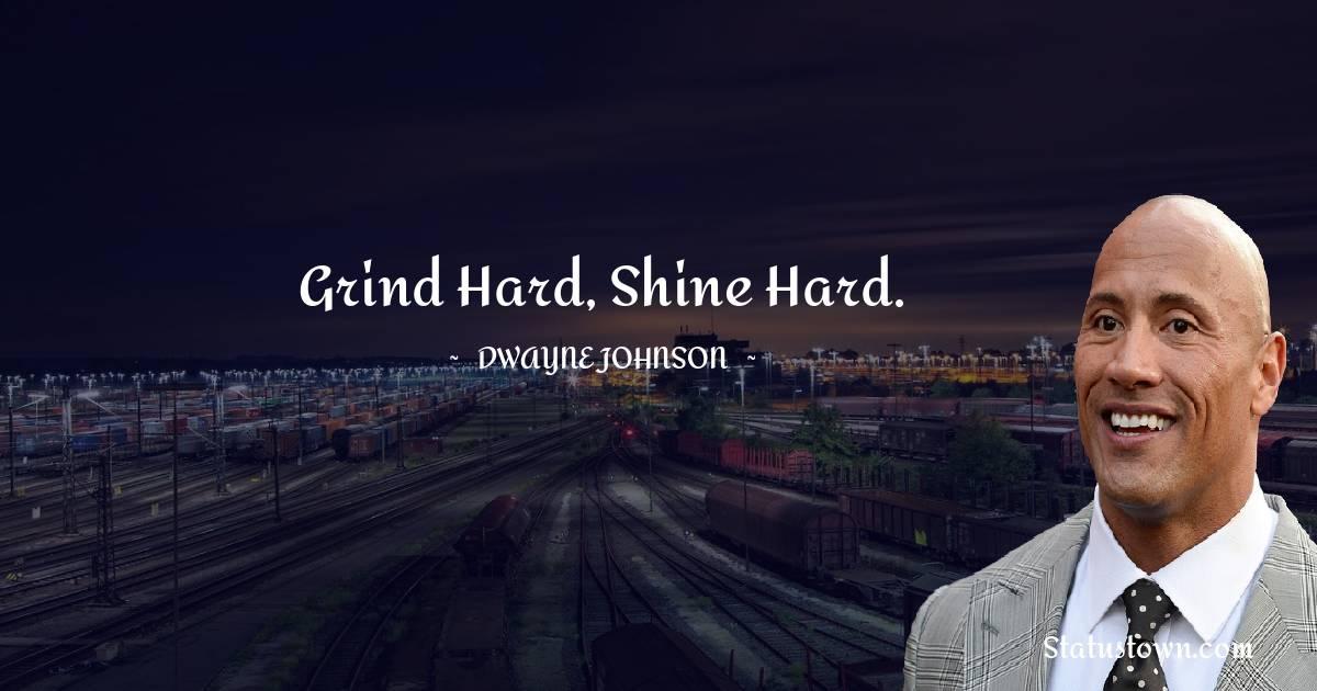 Grind Hard, Shine Hard.