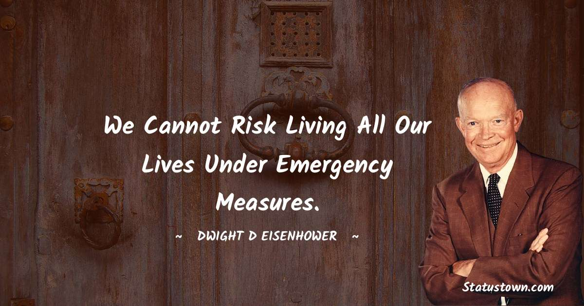 We cannot risk living all our lives under emergency measures.