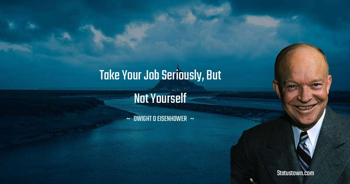 Take your job seriously, but not yourself