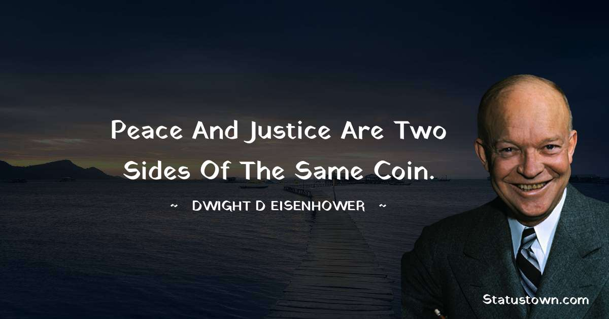Dwight D. Eisenhower Quotes - Peace and justice are two sides of the same coin.