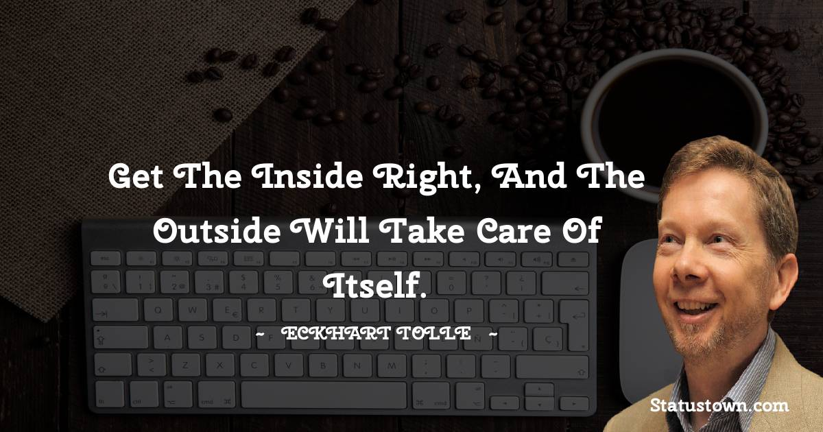 Get the inside right, and the outside will take care of itself.