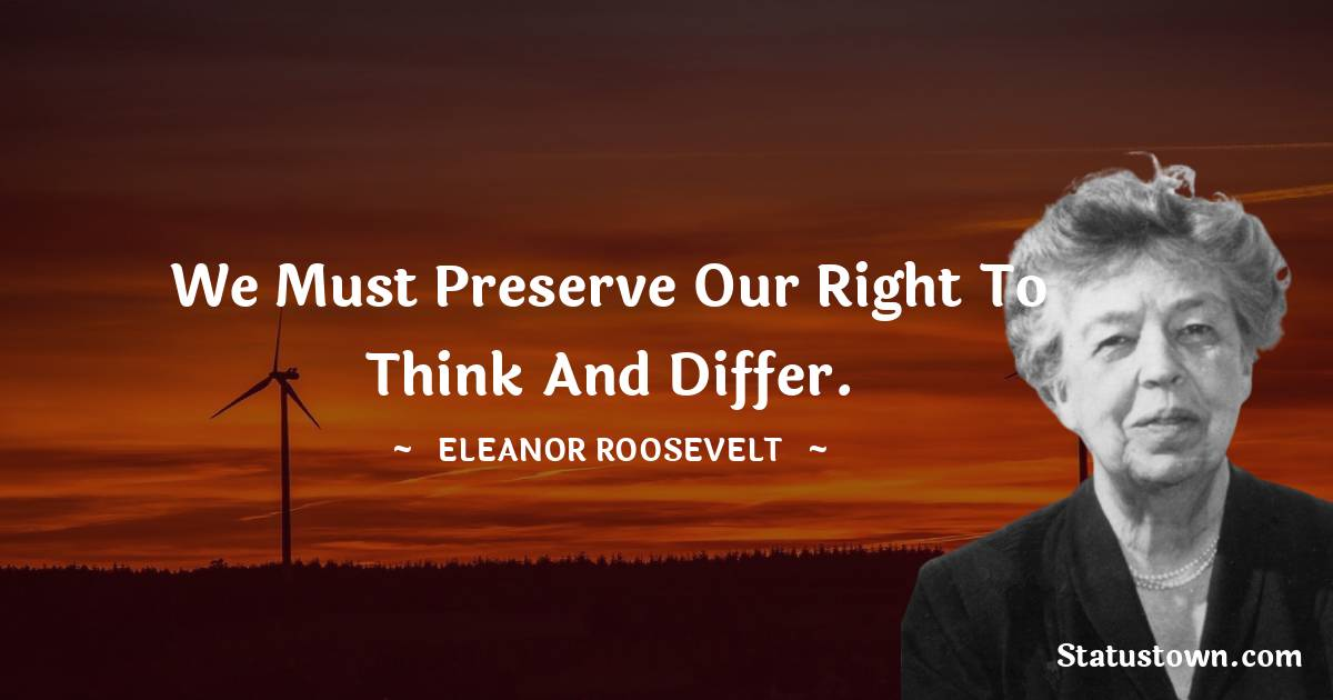 We must preserve our right to think and differ.