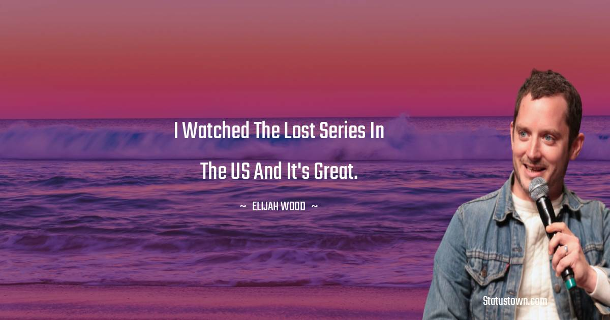 I watched the Lost series in the US and it's great.