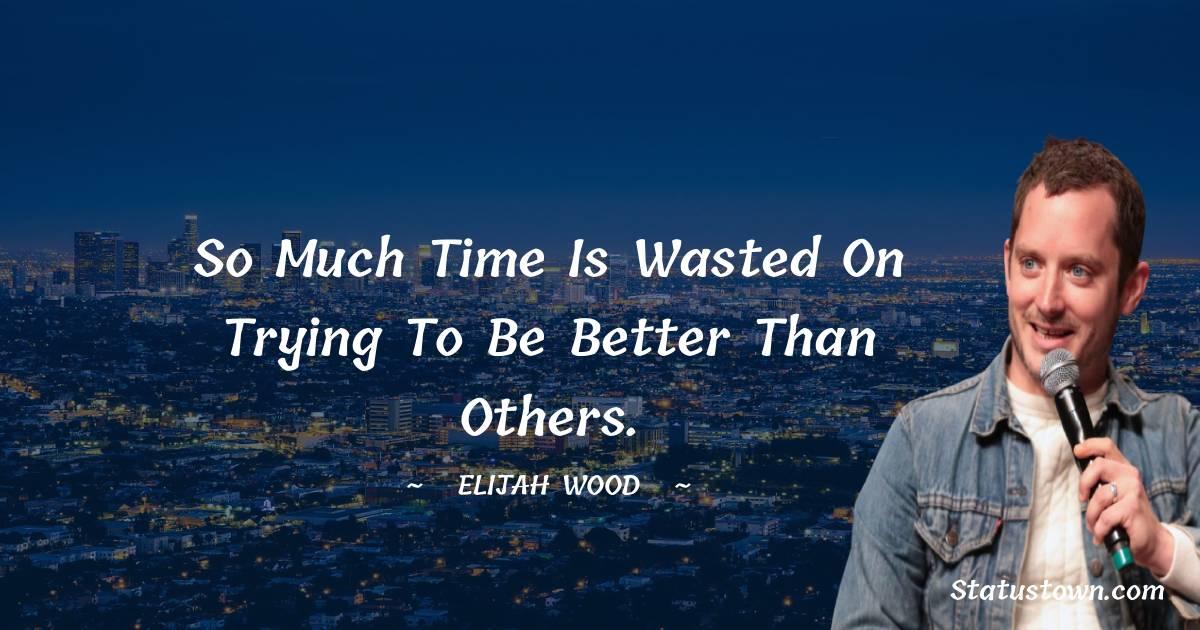 Elijah Wood Motivational Quotes