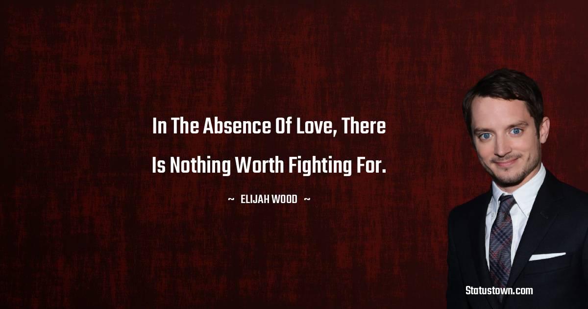 Elijah Wood Inspirational Quotes